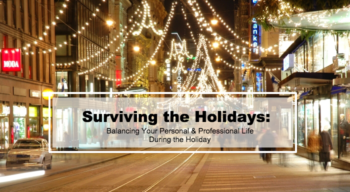 Surviving the Holidays-Balancing Your Personal and Professional Life During the Holiday